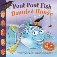 Cover image for Pout-Pout Fish haunted house / written by Wes Adams ; illustrated by Isidre Monés