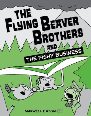 Cover image for The flying beaver brothers and the fishy business / Maxwell Eaton III.