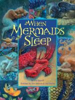 Cover image for When mermaids sleep / by Ann Bonwill ; illustrated by Steven Johnson & Lou Fancher.