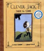 Cover image for Clever Jack takes the cake / written by Candace Fleming ; illustrated by G. Brian Karas.