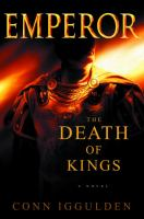 Cover image for Emperor : the death of kings / Conn Iggulden.