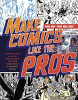 Cover image for Make comics like the pros : the inside scoop on how to write, draw, and sell your comic books and graphic novels / Greg Pak and Fred Van Lente.