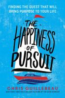 Cover image for The happiness of pursuit : finding the quest that will bring purpose to your life / Chris Guillebeau.