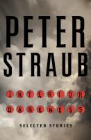 Cover image for Interior darkness : selected stories / Peter Straub.