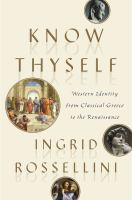 Cover image for Know Thyself : Western identity from classical Greece to the Renaissance / by Ingrid Rossellini.