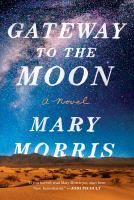 Cover image for Gateway to the moon : a novel / Mary Morris.