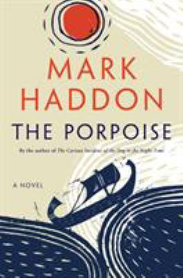 Cover image for The porpoise : a novel / Mark Haddon.