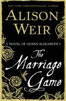 Cover image for The marriage game : a novel of Queen Elizabeth I / Alison Weir.