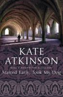 Cover image for Started early, took my dog / Kate Atkinson.