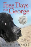 Cover image for Free days with George : learning life's little lessons from one very big dog / Colin Campbell.