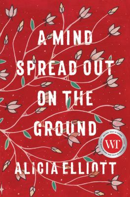 Cover image for A mind spread out on the ground / Alicia Elliott.