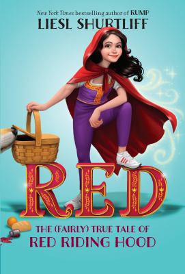 Cover image for Red : the true story of Red Riding Hood / Liesl Shurtliff.