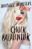 Cover image for Invisible monsters remix / Chuck Palahniuk.