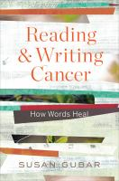Cover image for Reading and writing cancer : how words heal / Susan Gubar.