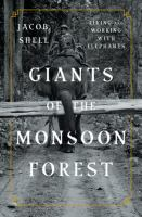 Cover image for Giants of the monsoon forest : living and working with elephants / Jacob Shell.