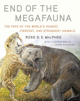 Cover image for End of the megafauna : the fate of the world's hugest, fiercest, and strangest animals.