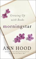 Cover image for Morningstar : growing up with books / Ann Hood.