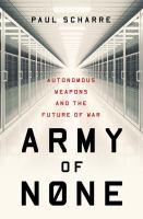 Cover image for Army of none : autonomous weapons and the future of war / Paul Scharre.