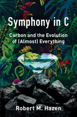 Cover image for Symphony in C : carbon and the evolution of (almost) everything / Robert M. Hazen.