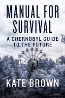 Cover image for Manual for survival : a Chernobyl guide to the future / Kate Brown.
