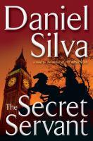 Cover image for The secret servant : [a novel] / Daniel Silva.