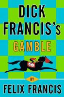 Cover image for Dick Francis's gamble / Felix Francis.