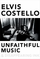 Cover image for Unfaithful music & disappearing ink / Elvis Costello.
