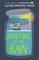 Cover image for Shouting at the rain / Lynda Mullaly Hunt.