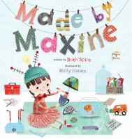 Cover image for Made by Maxine / written by Ruth Spiro ; illustrated by Holly Hatam.