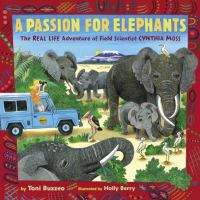 Cover image for A passion for elephants : the real life adventure of field scientist Cynthia Moss / by Toni Buzzeo ; illustrated by Holly Berry.