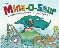 Cover image for The Mine-o-saur / by Sudipta Bardhan-Quallen ; illustrated by David Clark.