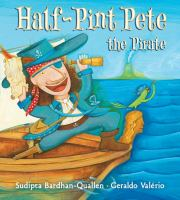 Cover image for Half-pint Pete the Pirate / Sudipta Bardhan-Quallen ; illustrated by Geraldo Valério.