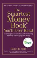 Cover image for The smartest money book you'll ever read : everything you need to know about growing, spending, and enjoying your money / Daniel R. Solin.