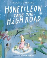Cover image for Honey & Leon take the high road / by Alan Cumming ; illustrated by Grant Shaffer.