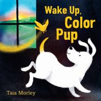 Cover image for Wake up, color pup / Taia Morley.