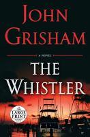 Cover image for The whistler [large print] : [a novel] / John Grisham.