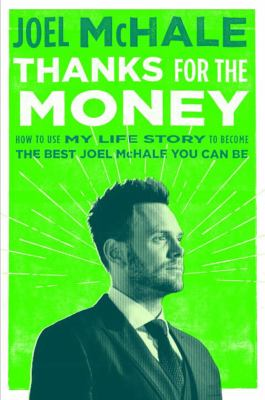 Cover image for Thanks for the money : how to use my life story to become the best Joel McHale you can be / dictated, but not read, by Joel McHale ; with a foreword by Joel McHale ; compiled and heavily revised by Brad Stevens and Boyd Vico but mostly by Joel McHale.