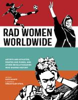 Cover image for Rad women worldwide : artists and athletes, pirates and punks, and other revolutionaries who shaped history / written by Kate Schatz ; illustrated by Miriam Klein Stahl.