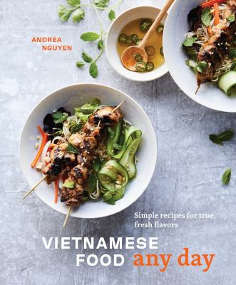 Cover image for Vietnamese food any day : simple recipes for true, fresh flavors / Andrea Nguyen ; photography by Aubrie Pick.