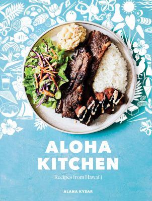 Cover image for Aloha kitchen : recipes from Hawai'i / Alana Kysar ; photographs by Alana Kysar and Brooklyn Dombroski.