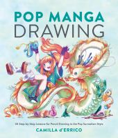 Cover image for Pop manga drawing : 30 step-by-step lessons for pencil drawing in the pop surrealism style / Camilla d'Errico.
