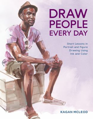 Cover image for Draw people every day : short lessons in portrait and figure drawing using ink and watercolor / Kagan McLeod.