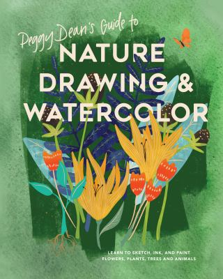 Cover image for Peggy Dean's guide to nature drawing & watercolor : learn to sketch, ink, and paint flowers, plants, tress, and animals of the natural world / Peggy Dean.
