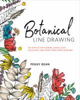 Cover image for Botanical line drawing : 200 step-by-step flowers, leaves, cacti, succulents, and other items found in nature / Peggy Dean.