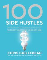 Cover image for 100 side hustles : unexpected ideas for making extra money without quitting your day job / Chris Guillebeau.