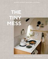 Cover image for The tiny mess : recipes + stories from small kitchens / Maddie Gordon, Mary Gonzalez, Trevor Gordon.