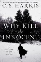Cover image for Why kill the innocent : a Sebastian St. Cyr mystery / C.S. Harris.