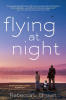 Cover image for Flying at night : [a novel] / Rebecca L. Brown.
