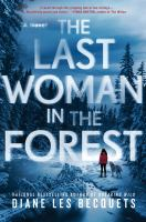 Cover image for The last woman in the forest / Diane Les Becquets.
