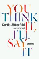 Cover image for You think it, I'll say it : stories / Curtis Sittenfeld.